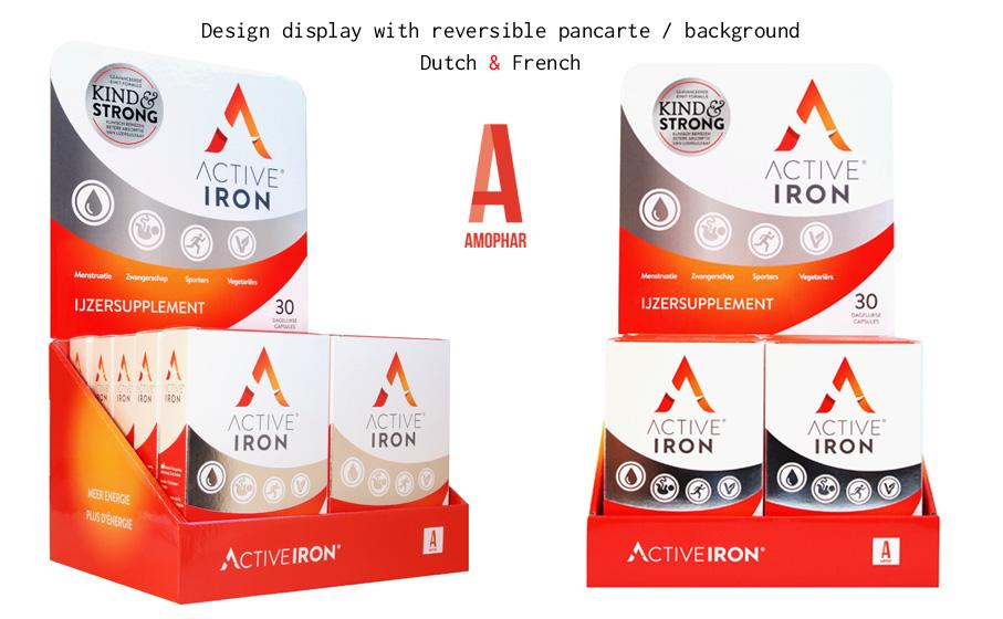 Ontwerp Display & Pancarte 'Active Iron' van Amophar. Ijzersupplement - ijzer helpt uw energieniveau te bewaren & gaat vermoeidheid tegen. Display dient om doosjes in winkels (apotheken) verspreid over België te distribueren. De pancarte (achteraan) is omdraaibaar: Nederlands & Frans.